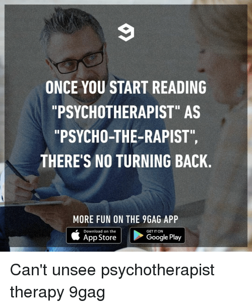 "9gag, Google, and Memes: ONCE YOU START READING  PSYCHOTHERAPIST"" AS  ""PSYCHO-THE-RAPIST""  THERE'S NO TURNING BACK  MORE FUN ON THE 9GAG APP  Download on the  GET IT ON  App Store  Google Play Can't unsee⠀ psychotherapist therapy 9gag"
