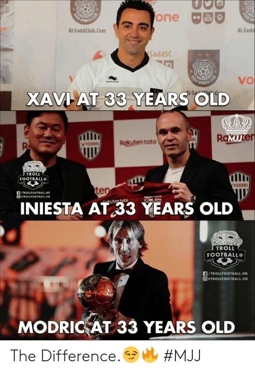 Troll Football: one BO  Al-SaddClub.Com  Al-Sad  SaddSC  vo  XAVI AT 33 YEARS OLD  RaMuner  Ruten toto  TROLL  FOOTBALL  VISSEL  te  INIESTA AT 33 YEARS OLD  TROLL  FOOTBALL  LA/TROLLFOOTBALL.HD  回eTROLLFOOTBALL.HD  MODRICAT 33 YEARS OLD The Difference.😏🔥  #MJJ