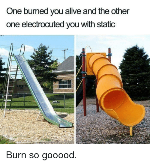 Alive, One, and Static: One bumed you alive and the other  one electrocuted you with static Burn so gooood.