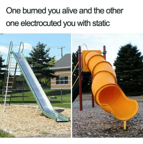 Alive, One, and Static: One bumed you alive and the other  one electrocuted you with static
