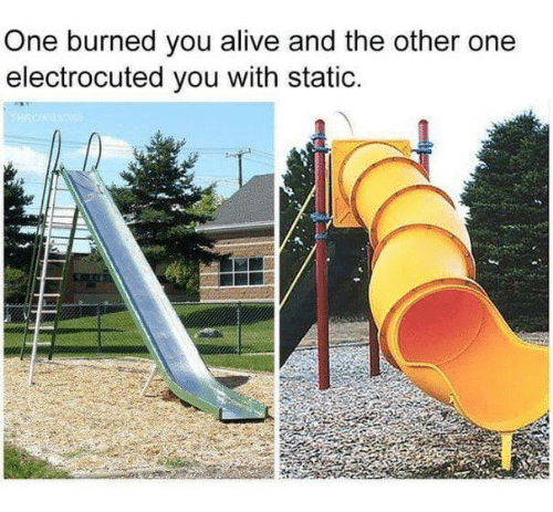 Alive, Funny, and One: One burned you alive and the other one  electrocuted you with static.