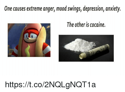 Mood, Anxiety, and Cocaine: One causes extreme anger, mood swings, depression, anxiety.  The other is cocaine. https://t.co/2NQLgNQT1a