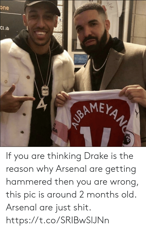 hammered: one  Clib  AMEY If you are thinking Drake is the reason why Arsenal are getting hammered then you are wrong, this pic is around 2 months old. Arsenal are just shit. https://t.co/SRIBwSlJNn