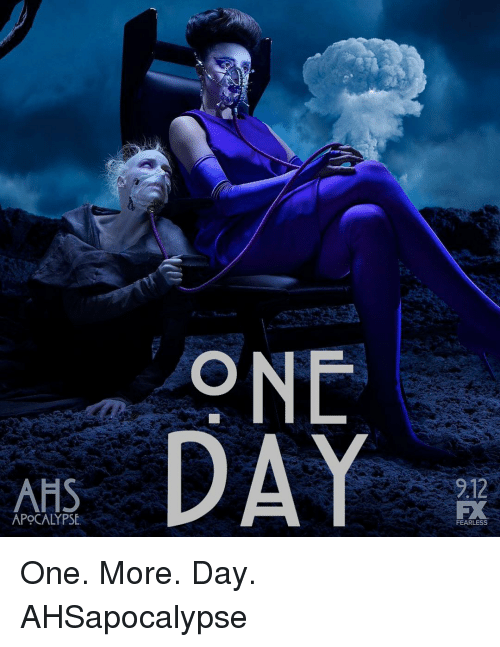 ahs: ONE  DAY  AHS  212  APOCALYPSE  FEARLESS One. More. Day. AHSapocalypse