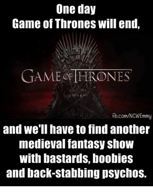 Boobie: One day  Game of Thrones will end,  GAME OFTHRONES  fb.com/NCWEmmy  and we'll have to find another  medieval fantasy show  With bastards, boobies  and back-stabbing psychos.
