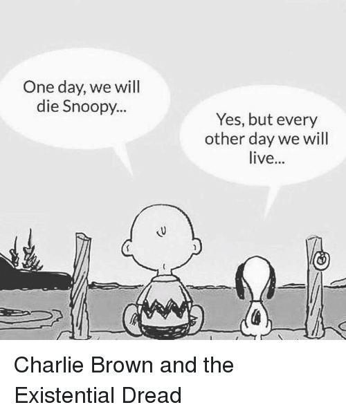Charlie, Live, and Snoopy: One day, we will  die Snoopy...  Yes, but every  other day we will  live..