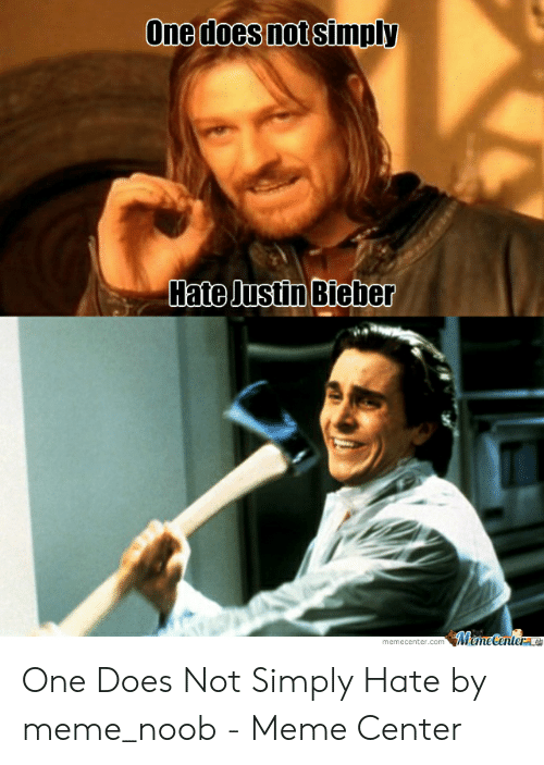 justin bieber meme: One does not simply  Hate Justin Bieber  Meme Centern  memecenter.com One Does Not Simply Hate by meme_noob - Meme Center