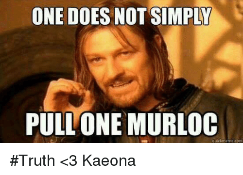 Memes, 🤖, and Murloc: ONE DOES NOT SIMPLY  PULL ONE MURLOC  quick meme #Truth   <3 Kaeona