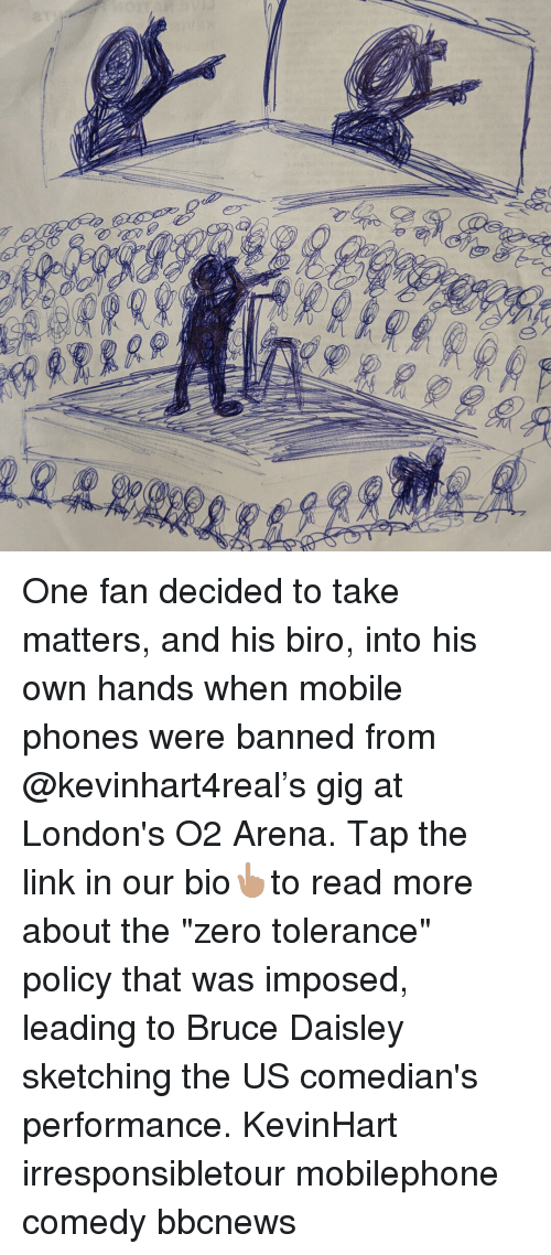 """Memes, Zero, and Link: One fan decided to take matters, and his biro, into his own hands when mobile phones were banned from @kevinhart4real's gig at London's O2 Arena. Tap the link in our bio👆🏽to read more about the """"zero tolerance"""" policy that was imposed, leading to Bruce Daisley sketching the US comedian's performance. KevinHart irresponsibletour mobilephone comedy bbcnews"""