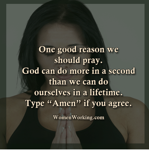 """orks: One good reason we  should pray.  God can do more in a second  than we can do  ourselves in a lifetime.  Type """"Amen"""" if you agree.  orking com"""