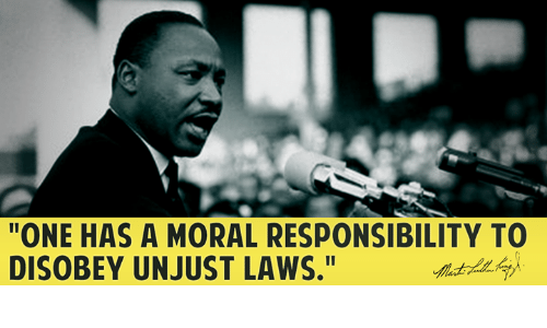 """one has a moral responsibility to disobey unjust laws: """"ONE HAS A MORAL RESPONSIBILITY TO  DISOBEY UNJUST LAWS."""""""
