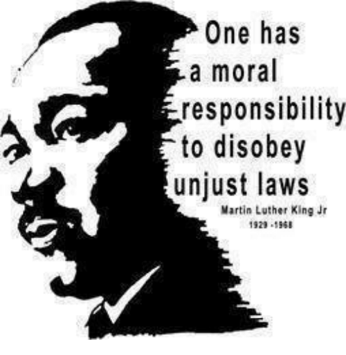 one has a moral responsibility to disobey unjust laws: One has  a moral  responsibility  to disobey  unjust laws  Martin Luther King Jr