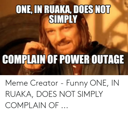 One In Ruaka Does Not Simply Complain Of Power Outage Meme Creator Funny One In Ruaka Does Not Simply Complain Of Funny Meme On Awwmemes Com