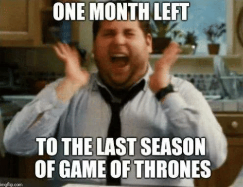 of game of thrones: ONE MONTH LEFT  TO THE LAST SEASON  OF GAME OF THRONES  mcflip.com