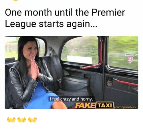 `Pornhub: One month until the Premier  League starts again.  I feel crazy and horny.  com/pornhub 👐👐👐