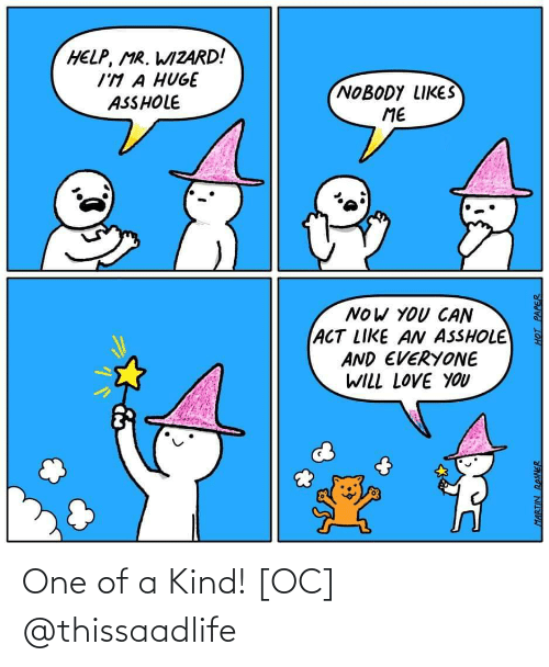 of a kind: One of a Kind! [OC] @thissaadlife