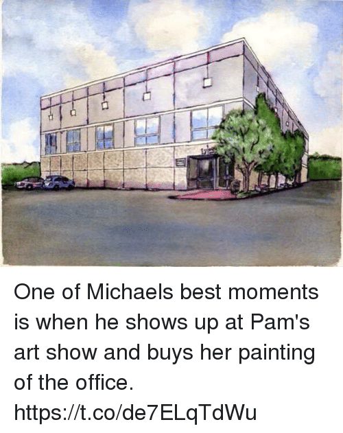 The Office, Best, and Office: One of Michaels best moments is when he shows up at Pam's art show and buys her painting of the office. https://t.co/de7ELqTdWu