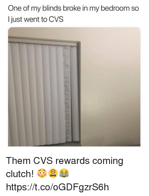 CVS: One of my blinds broke in my bedroom so  I just went to CVS Them CVS rewards coming clutch! 😳😩😂 https://t.co/oGDFgzrS6h