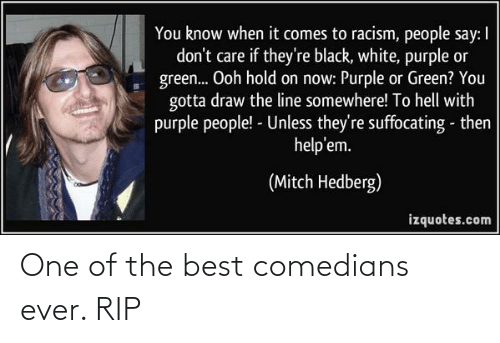 one of the best: One of the best comedians ever. RIP