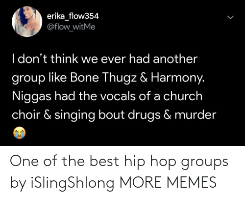 one of the best: One of the best hip hop groups by iSlingShlong MORE MEMES
