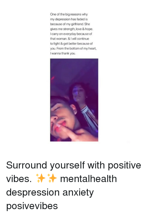 Because of You: One of the big reasons why  my depression has faded is  because of my girlfriend. She  gives me strength, love & hope.  I carry on everyday because of  that woman. & I will continue  to fight & get better because of  you. From the bottom of my heart,  l wanna thank you. Surround yourself with positive vibes. ✨✨ mentalhealth despression anxiety posivevibes
