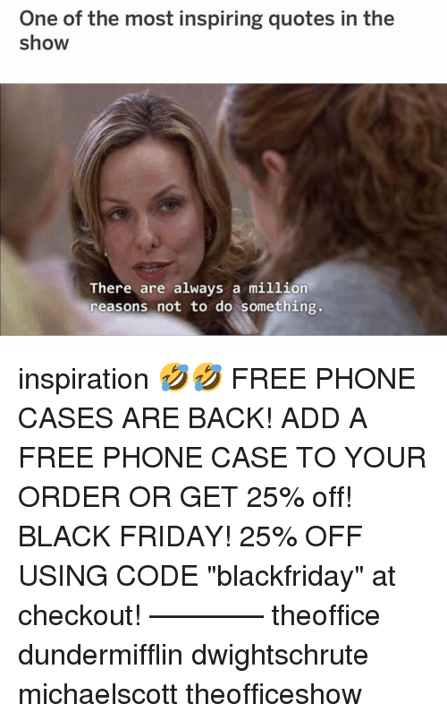 "Black Friday, Friday, and Memes: One of the most inspiring quotes in the  show  There are always a million  reasons not to do something. inspiration 🤣🤣 FREE PHONE CASES ARE BACK! ADD A FREE PHONE CASE TO YOUR ORDER OR GET 25% off! BLACK FRIDAY! 25% OFF USING CODE ""blackfriday"" at checkout! ———— theoffice dundermifflin dwightschrute michaelscott theofficeshow"