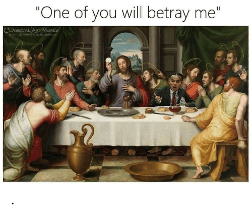 "betray: ""One of you will betray me""  II  CLASSICAL ART MEMES  Pacebook.com/clasiicalartmemes ."