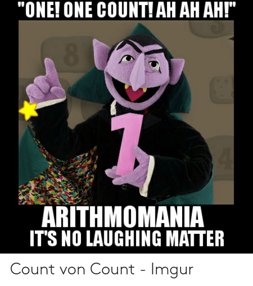One One Count Ah Ah Ah Arithmomania It S No Laughing
