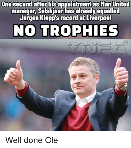 trophies: One second after his appointmet as Man United  manager, Solskjaer has already equalled  Jurgen Klopp's record at Liverpool  NO TROPHIES Well done Ole