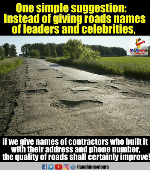 Phone, Phone Number, and Indianpeoplefacebook: One simple suggestion:  Instead of givingroads names  of leaders and celebrities,  f we give names of contractors who builitit  with their address and phone number,  the quality of roads shall certainly improve!