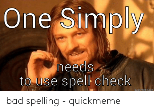 Bad Spelling Meme: One Simply  eeds  to Uuse spell check  quickmeme.com bad spelling - quickmeme