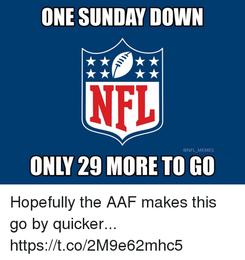dow: ONE SUNDAY DOW  @NFL_MEMES  ONLY 29 MORE TO GO Hopefully the AAF makes this go by quicker... https://t.co/2M9e62mhc5