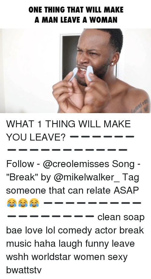 """Lol Comedy: ONE THING THAT WILL MAKE  A MAN LEAVE A WOMAN WHAT 1 THING WILL MAKE YOU LEAVE? ➖➖➖➖➖➖➖➖➖➖➖➖➖➖➖➖➖ Follow - @creolemisses Song - """"Break"""" by @mikelwalker_ Tag someone that can relate ASAP 😂😂😂 ➖➖➖➖➖➖➖➖➖➖➖➖➖➖➖➖➖ clean soap bae love lol comedy actor break music haha laugh funny leave wshh worldstar women sexy bwattstv"""