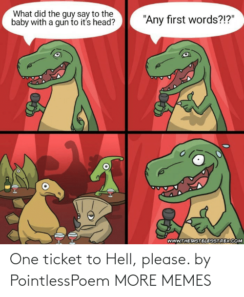 Ticket: One ticket to Hell, please. by PointlessPoem MORE MEMES