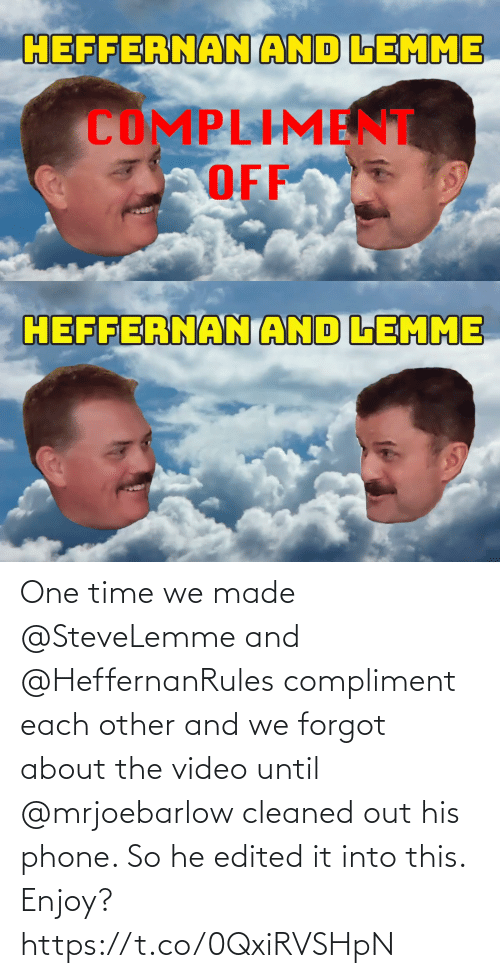 each other: One time we made @SteveLemme and @HeffernanRules compliment each other and we forgot about the video until @mrjoebarlow cleaned out his phone. So he edited it into this. Enjoy? https://t.co/0QxiRVSHpN