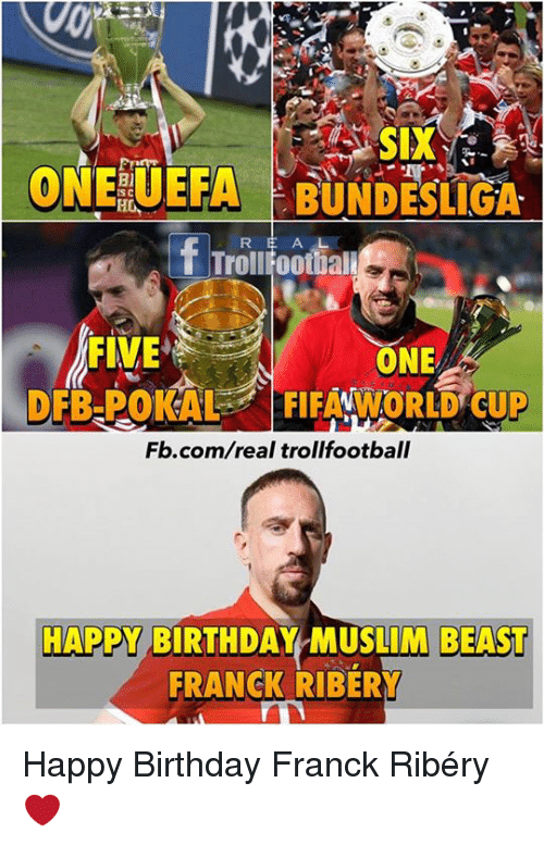 Beastly: ONE UEFA BUNDESLIGA  T TrollFootball  ONE  DFB-POICAL FIFA MWORLD CUP  Fb.com/real trollfootball  HAPPY BIRTHDAY MUSLIM BEAST  FRANCK RIBERY Happy Birthday Franck Ribéry ❤️