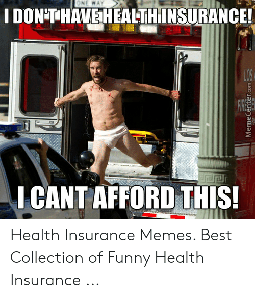 25 Best Memes About Funny Health Insurance Funny Health Insurance Memes