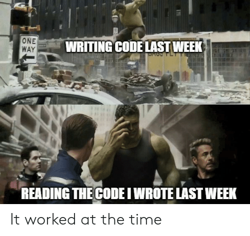 Time, Code, and One: ONE  WAY  WRITING CODE LAST WEEK  DACPLT  READING THE CODE I WROTE LAST WEEK It worked at the time