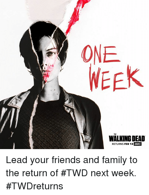 Walking Dead Returns: ONE  WEEK  THE  WALKING DEAD  RETURNS FEB 12 aMC Lead your friends and family to the return of #TWD next week. #TWDreturns