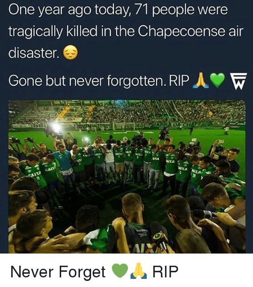 gone but never forgotten: One year ago today, 71 people were  tragically killed in the Chapecoense air  disaster.  Gone but never forgotten. RIP人  AXA Never Forget 💚🙏 RIP