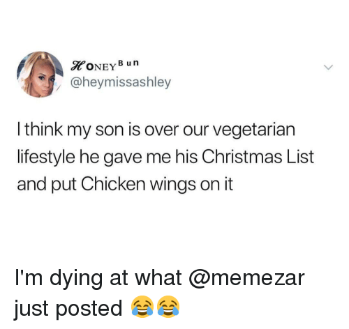 chicken wings: ONEYB un  @heymissashley  l think my son is over our vegetarian  lifestyle he gave me his Christmas List  and put Chicken wings on it I'm dying at what @memezar just posted 😂😂