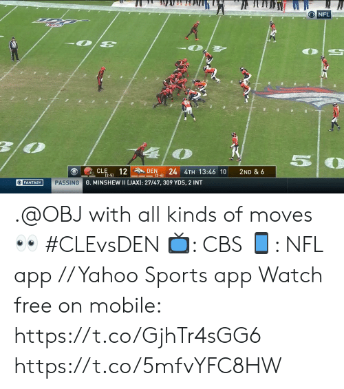 Memes, Nfl, and Sports: ONFL  57  12  24 4TH 13:46 10  CLE  DEN  2ND & 6  (2-5)  (2-6)  G. MINSHEW II (JAX): 27/47, 309 YDS, 2 INT  OFANTASY  PASSING .@OBJ with all kinds of moves 👀 #CLEvsDEN  📺: CBS 📱: NFL app // Yahoo Sports app Watch free on mobile: https://t.co/GjhTr4sGG6 https://t.co/5mfvYFC8HW