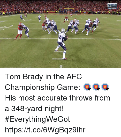 Afc Championship: ONFL  AFC CHAMP  87  b1 Tom Brady in the AFC Championship Game: 🎯🎯🎯   His most accurate throws from a 348-yard night! #EverythingWeGot https://t.co/6WgBqz9lhr