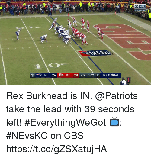Memes, Patriotic, and Cbs: ONFL  AFC CHAMP  NE 24  KC 28 4TH 0:42 10 1ST & GOAL Rex Burkhead is IN.  @Patriots take the lead with 39 seconds left! #EverythingWeGot  📺: #NEvsKC on CBS https://t.co/gZSXatujHA
