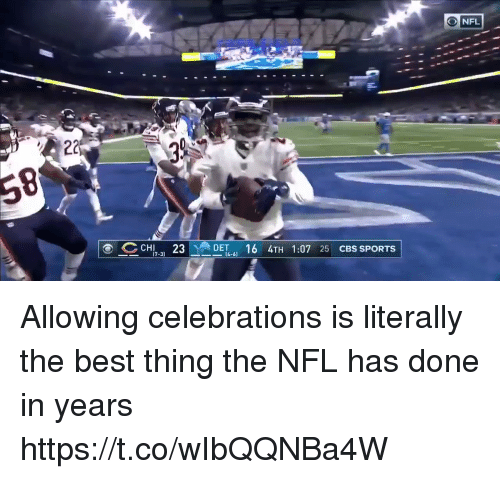 celebrations: ONFL  CHI 3  16 4TH 1:07 25 CBS SPORTS  7-3)  4-6 Allowing celebrations is literally the best thing the NFL has done in years   https://t.co/wIbQQNBa4W