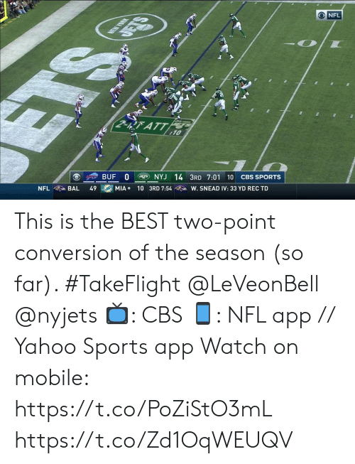 Memes, Nfl, and Sports: ONFL  NEW YOUK  RATT  10  BUF 0  NYJ 14 3RD 7:01 10  CBS SPORTS  NFL  BAL  49  MIA  10 3RD 7:54  W. SNEAD IV: 33 YD REC TD  SE This is the BEST two-point conversion of the season (so far). #TakeFlight @LeVeonBell @nyjets   📺: CBS 📱: NFL app // Yahoo Sports app  Watch on mobile: https://t.co/PoZiStO3mL https://t.co/Zd1OqWEUQV