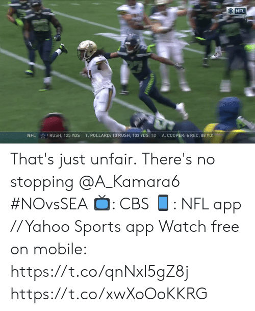 stopping: ONFL  NFL RUSH, 125 YDS  A.COOPER: 6 REC, 88 YDS  T. POLLARD: 13 RUSH, 103 YDS, TD That's just unfair.  There's no stopping @A_Kamara6 #NOvsSEA  ?: CBS ?: NFL app // Yahoo Sports app Watch free on mobile: https://t.co/qnNxI5gZ8j https://t.co/xwXoOoKKRG