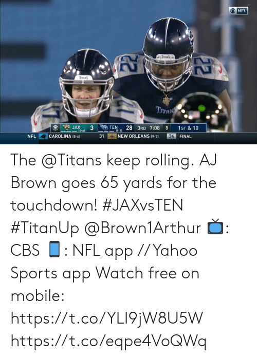 Memes, Nfl, and Sports: ONFL  TraNS  ThRNS  TITAN  JAX  (4-6)  TEN  28 3RD 7:08  1ST & 10  8  (5-5)  NEW ORLEANS (9-2)  CAROLINA (5-6)  31  34  FINAL  NFL  22 The @Titans keep rolling.  AJ Brown goes 65 yards for the touchdown! #JAXvsTEN #TitanUp @Brown1Arthur  📺: CBS 📱: NFL app // Yahoo Sports app Watch free on mobile: https://t.co/YLI9jW8U5W https://t.co/eqpe4VoQWq