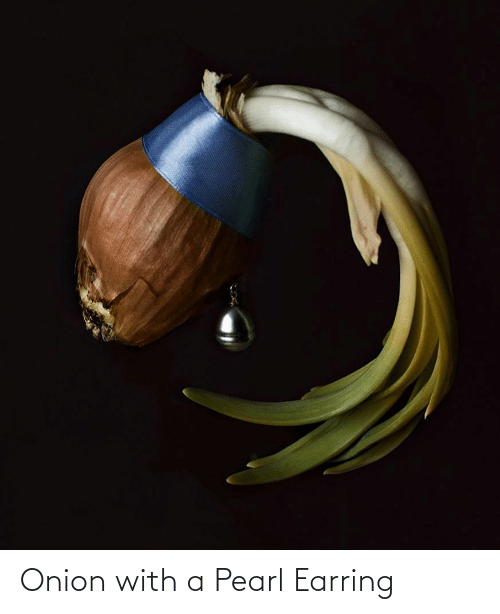 Onion: Onion with a Pearl Earring