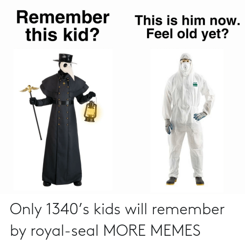 remember: Only 1340's kids will remember by royal-seal MORE MEMES